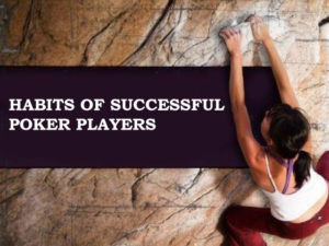 Top Three Habits of Successful Poker Players